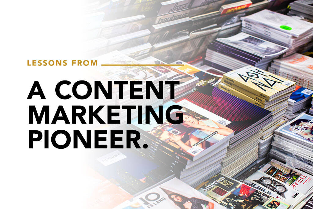 Lessons from a Content Marketing pioneer.