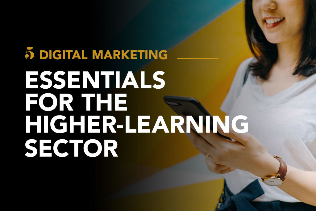 5 Digital marketing essentials for the higher-learning sector